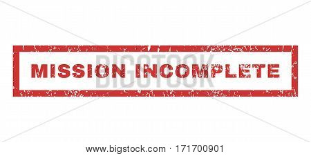Mission Incomplete text rubber seal stamp watermark. Caption inside rectangular shape with grunge design and dust texture. Horizontal vector red ink sticker on a white background.