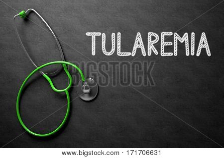 Medical Concept: Black Chalkboard with Tularemia. Medical Concept: Top View of Green Stethoscope on Black Chalkboard with Medical Concept - Tularemia. 3D Rendering.