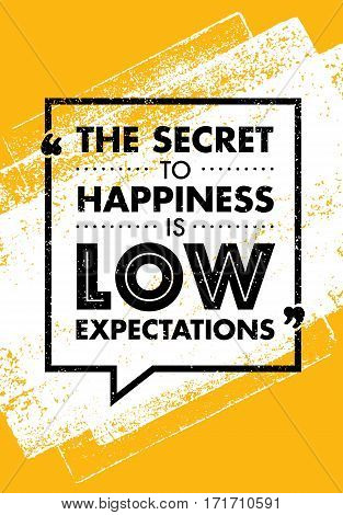 The Secret To Happiness Is Low Expectations. Inspiring Creative Motivation Quote. Vector Typography Banner Design Concept On Brush Background