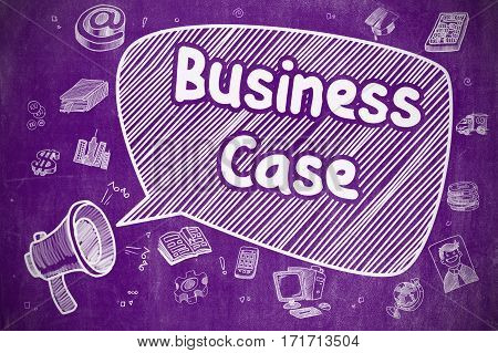 Business Concept. Megaphone with Phrase Business Case. Doodle Illustration on Purple Chalkboard. Business Case on Speech Bubble. Doodle Illustration of Screaming Horn Speaker. Advertising Concept.