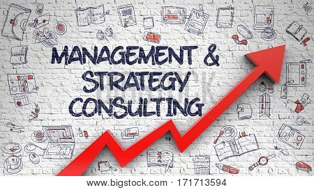 White Brickwall with Management And Strategy Consulting Inscription and Red Arrow. Increase Concept. Management And Strategy Consulting - Modern Line Style Illustration with Hand Drawn Elements.