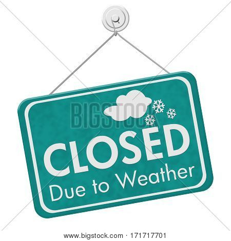 Closed due to weather sign A teal sign with text Closed due to weather isolated over white 3D Illustration