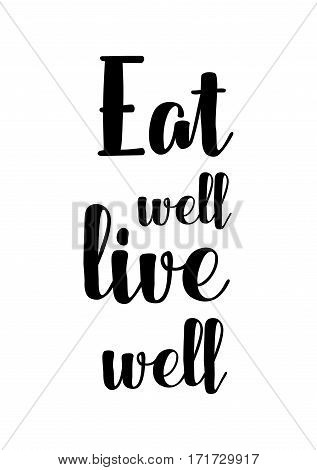 Quote food calligraphy style. Hand lettering design element. Inspirational quote: Eat well, live well