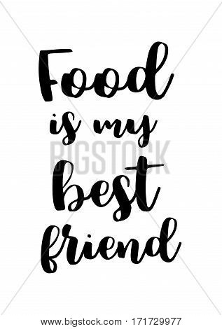 Quote food calligraphy style. Hand lettering design element. Inspirational quote: Food is my best friend.