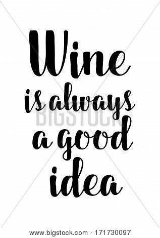 Quote food calligraphy style. Hand lettering design element. Inspirational quote: Wine is always a good idea.