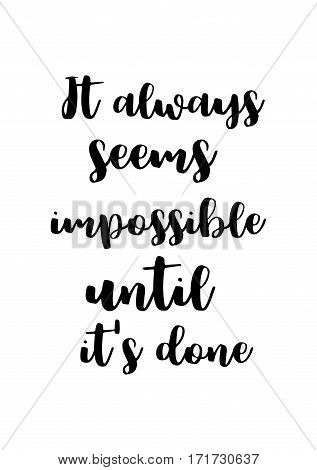 Quote food calligraphy style. Hand lettering design element. Inspirational quote: It always seems impossible until it's done.