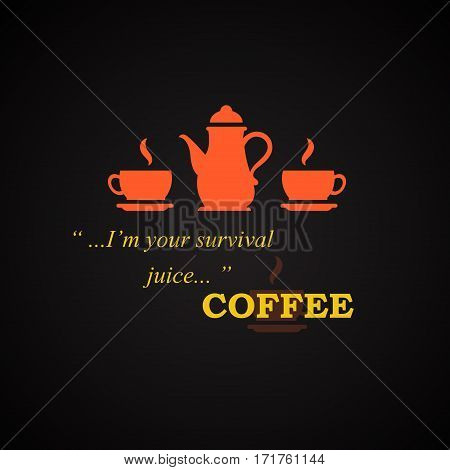 I'm your survival juice - coffee quotes template