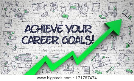 Achieve Your Career Goals Drawn on White Brickwall. Illustration with Hand Drawn Icons. Achieve Your Career Goals - Modern Illustration with Hand Drawn Elements.