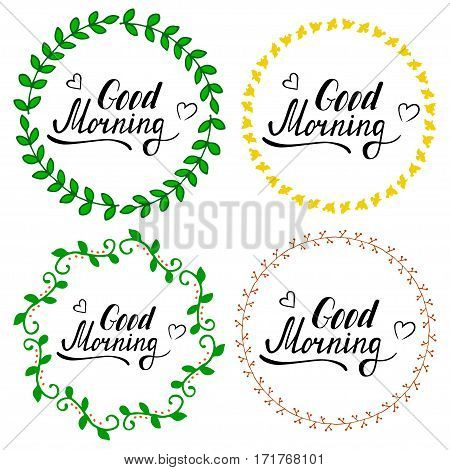 Hand written lettering Good morning made in vector. Inspiration hand drawn floral wreath with quote script. Cute floral collection of wreath and brabches with inspirational text for poster or card design.