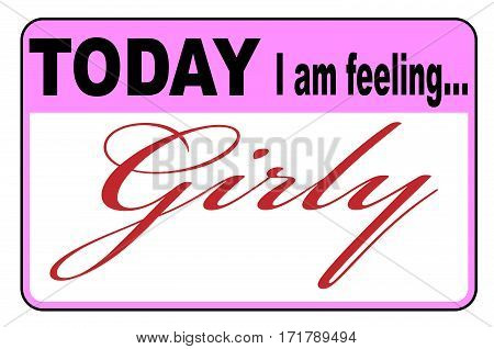 Today I am Feeling Girly badge or button label on a white background