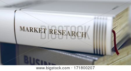 Close-up of a Book with the Title on Spine Market Research. Market Research - Book Title. Book in the Pile with the Title on the Spine Market Research. Toned Image. Selective focus. 3D Rendering.