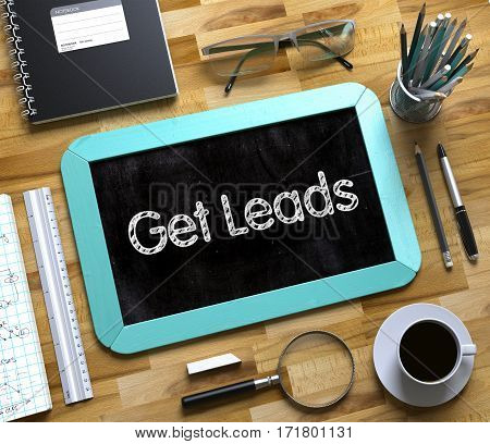 Get Leads. Business Concept Handwritten on Mint Small Chalkboard. Top View Composition with Chalkboard and Office Supplies on Office Desk. Get Leads Handwritten on Small Chalkboard. 3d Rendering.