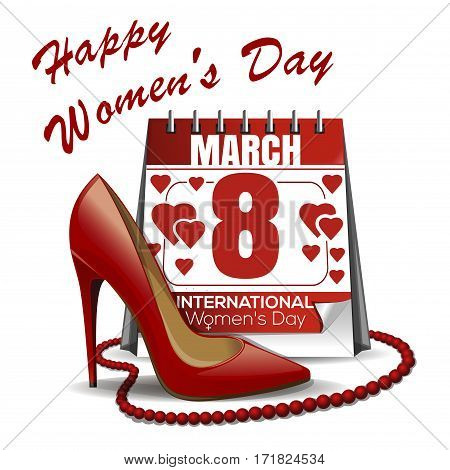 8 March card. Congratulations to the International Women's Day. Calendar with the date of March 8, women's shoes, red beads. Necklace of red opaque beads. Women's Day design. Vector illustration
