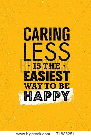 Caring Less Is The Easiest Way To Be Happy. Inspiring Creative Motivation Quote. Vector Typography Banner Design Concept On Grunge Background