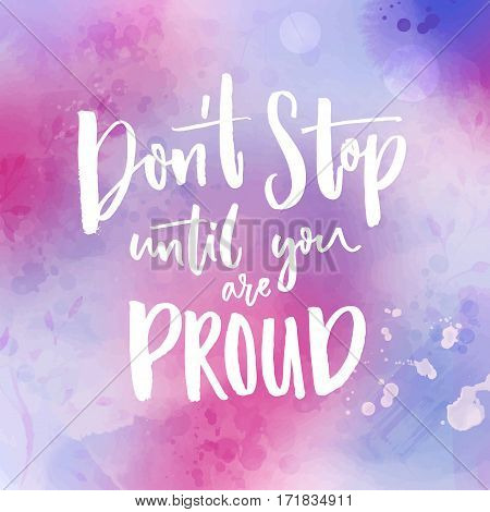 Don't stop until you are proud. Motivational quote handwritten at violet watercolor background.