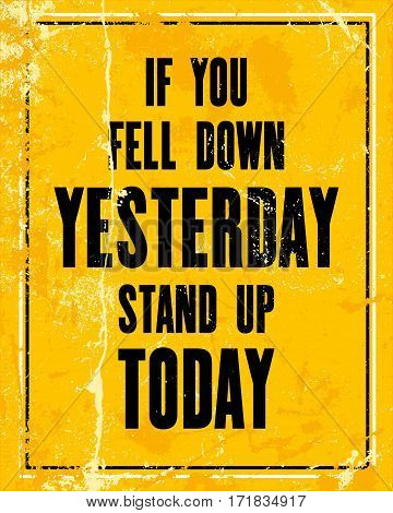 Inspiring motivation quote with text If You Fell Down Yesterday Stand Up Today. Vector typography poster design concept