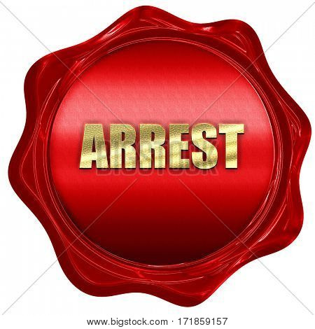 arrest, 3D rendering, red wax stamp with text
