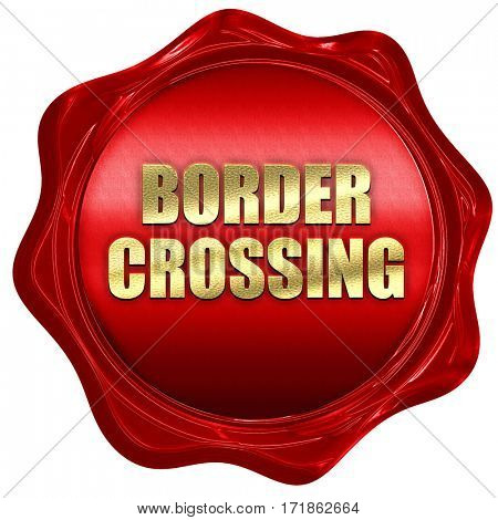 border crossing, 3D rendering, red wax stamp with text
