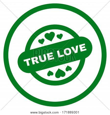 True Love Stamp Seal rounded icon. Vector illustration style is flat iconic bicolor symbol inside circle green and gray colors white background.