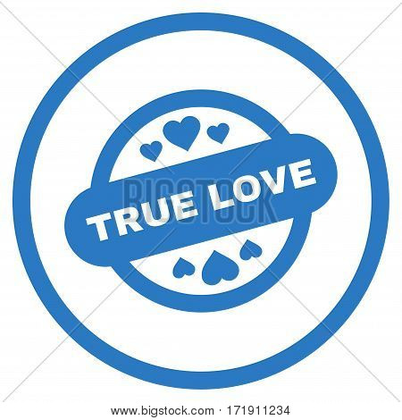 True Love Stamp Seal rounded icon. Vector illustration style is flat iconic bicolor symbol inside circle, smooth blue colors, white background.