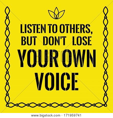 Motivational quote. Success. Listen to others, but don't lose your own voice. On yellow background.