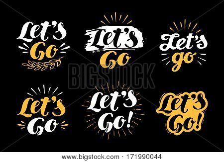Let's go, lettering. Handwritten vector illustration for invitation and greeting card, t-shirt, prints