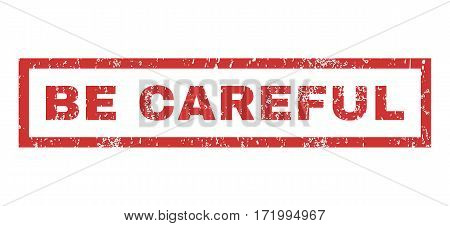Be Careful text rubber seal stamp watermark. Caption inside rectangular shape with grunge design and dust texture. Horizontal vector red ink emblem on a white background.