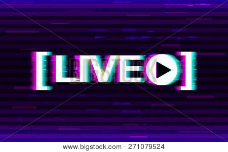 Glitch Live Streaming. Distorted Emblem With 3d Stereo Effect. Online Stream Logo With Glitched Elem