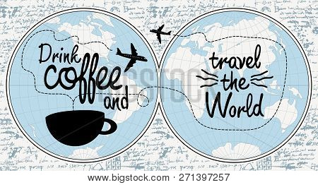 Vector Banner With Handwritten Inscription Drink Coffee And Travel The World. Illustration With Worl