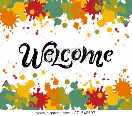 Handwriting Lettering Welcome On Background With Splashes. Vector Illustration Welcome For Greeting