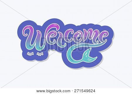 Handwriting Lettering Welcome With Mermaid Tail. Welcome For Logo, Baby Birthday, Greeting Card, Mer