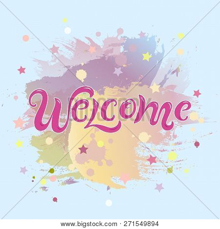 Handwriting Lettering Welcome On Pastel Colors Background. Vector Illustration Welcome For Greeting