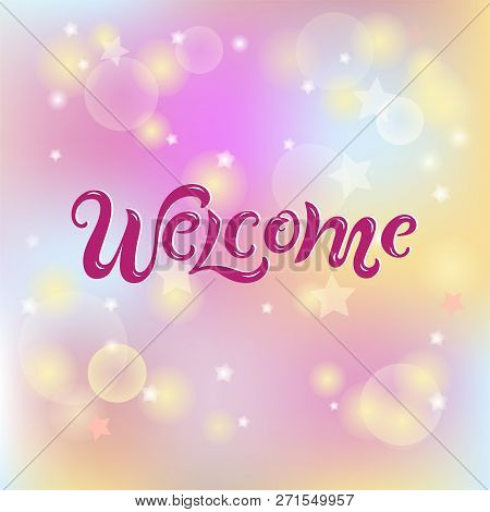 Handwriting Lettering Welcome On Blurred Pink Background. Vector Illustration Welcome For Greeting C