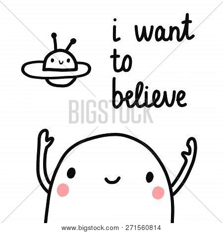 I want to believe hand drawn lettering with marshmallow and ufo in the sky for prints posters banners articles notebooks and kids design poster