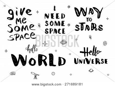 Vector Quotes Of Univers. Handwritten Lettering Set Isolated On White Background. Give Me Some Space