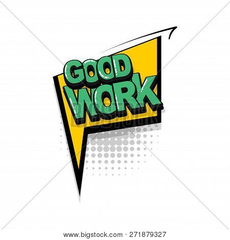 Good Work Job Comic Text Collection Sound Effects Pop Art Style. Set Vector Speech Bubble With Word