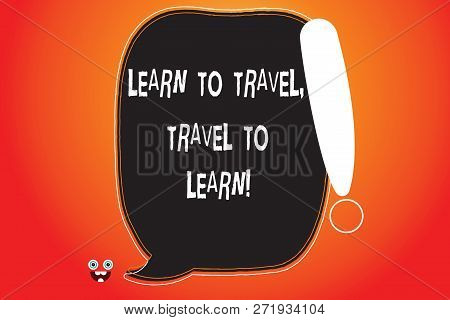 Handwriting Text Writing Learn To Travel Travel To Learn. Concept Meaning Make Trips For Learning Ne