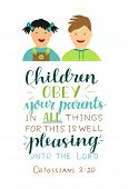 Hand lettering with bible verse Children obey your parents in all things made near boy and girl . poster