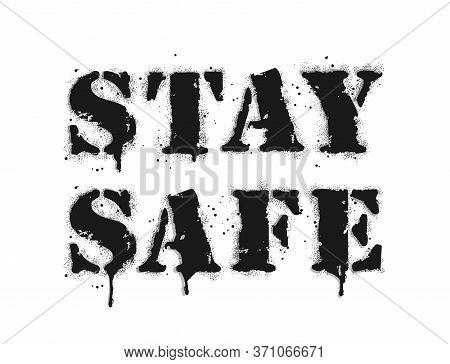 Stay Safe Sign With Leak. Vector Graffiti Lettering On White. Coronavirus Vector Illustrations In Gr