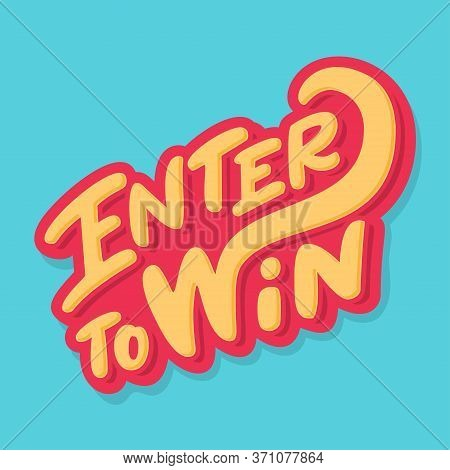 Enter To Win. Vector Banner. Vector Hand Drawn Illustration.