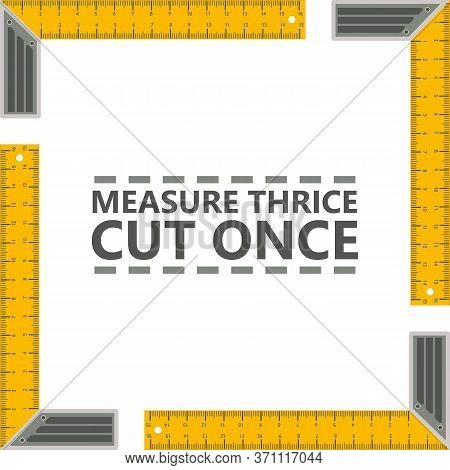 Text Quote Measure Thrice Cut Once, With Angle Ruler Frame. Reminder To Be Precise, Simple Rules For
