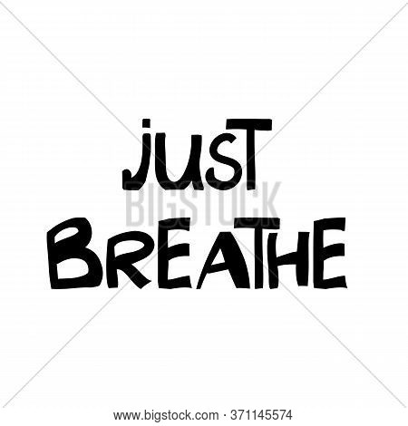 Just Breathe. Motivation Quote. Cute Hand Drawn Lettering In Modern Scandinavian Style. Isolated On