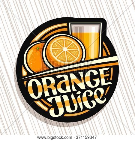 Vector Logo For Orange Juice, Dark Decorative Label With Illustration Of Fruit Drink In Glass And 2