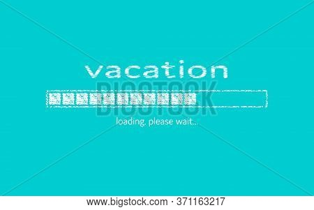 Summer Vacation. Progress Bar With Inscription. Vacation Loading In Sketchy Style. Vacation. Loading