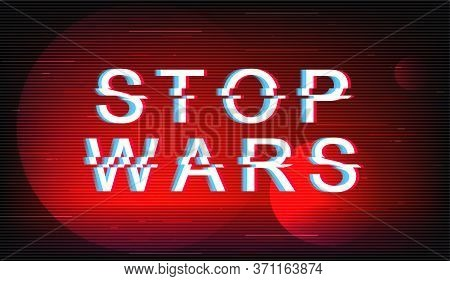 Stop Wars Glitch Phrase. Retro Futuristic Style Vector Typography On Red Background. Protest Against
