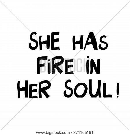 She Has Fire In Her Soul. Motivation Quote. Cute Hand Drawn Lettering In Modern Scandinavian Style.