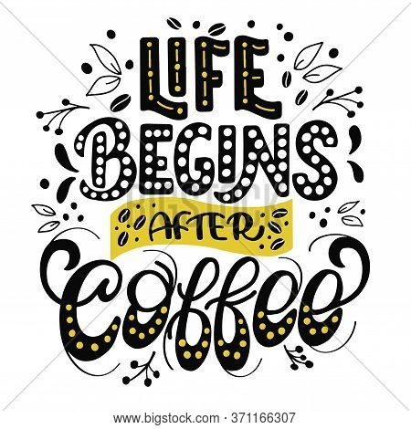Image With The Inscription - Life Begins After Coffee - In Vector Graphics On White Background. For