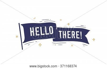Hello There. Flag Grahpic. Old Vintage Trendy Flag With Text Hello There. Vintage Banner With Ribbon