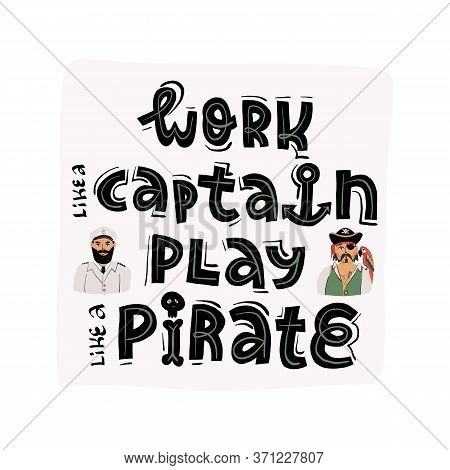 Work Like A Captain, Play Like A Pirate Lettering Funny Banner, Card Design And Portraits Of A Pirat