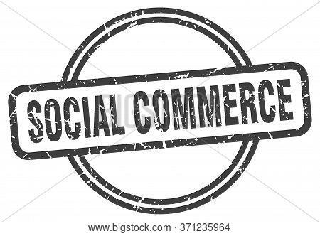 Social Commerce Stamp. Social Commerce Round Vintage Grunge Sign. Social Commerce